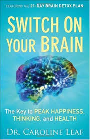 Switch on Your Brain: The Key to Peak Happiness, Thinking, and Health: Caroline  Leaf: 9780801015700: Amazon.com: Books